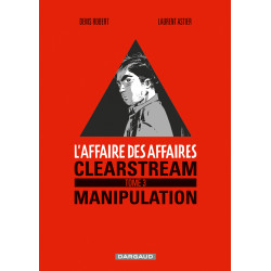 AFFAIRE DES AFFAIRES (L') - TOME 3 - CLEARSTREAM MANIPULATION