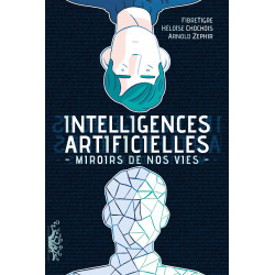 INTELLIGENCES ARTIFICIELLES - MIROIRS DE NOS VIES